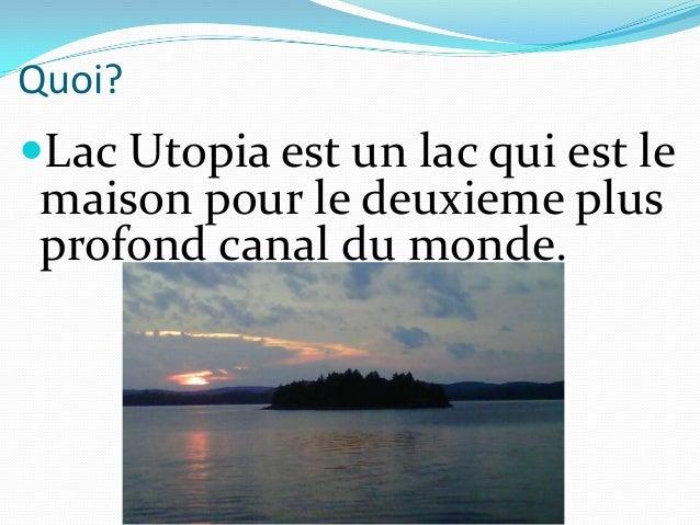 Quoi?Lac Utopia est un lac qui est le maison pour le deuxieme plus profond canal du monde.