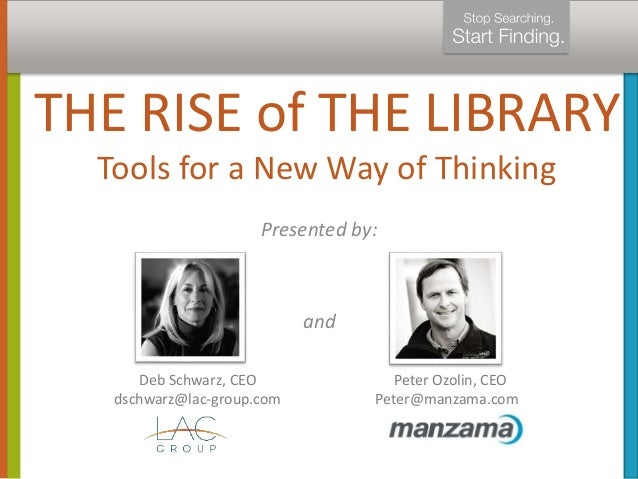 THE RISE of THE LIBRARY  Tools for a New Way of Thinking  Presented by:  and  Deb Schwarz, CEO  dschwarz@lac-group.com  Pe...