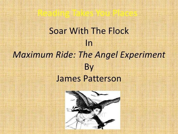 Reading Takes You Places<br />Soar With The Flock <br />In<br />Maximum Ride: The Angel Experiment<br />By<br />James Patt...