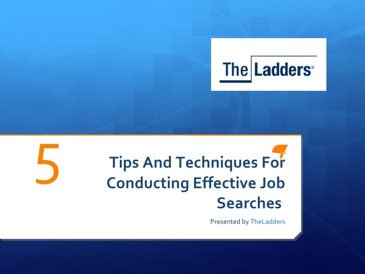 Tips And Techniques For Conducting Effective Job Searches  Presented by  TheLadders 5