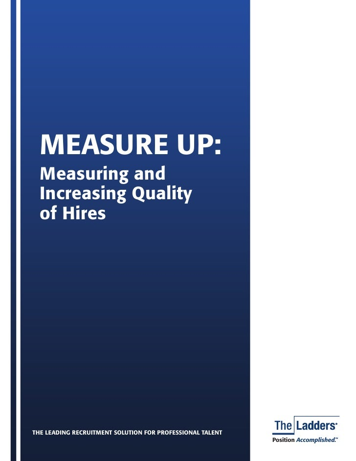 MEASURE UP:   Measuring and   Increasing Quality   of Hires     THE LEADING RECRUITMENT SOLUTION FOR PROFESSIONAL TALENT  ...