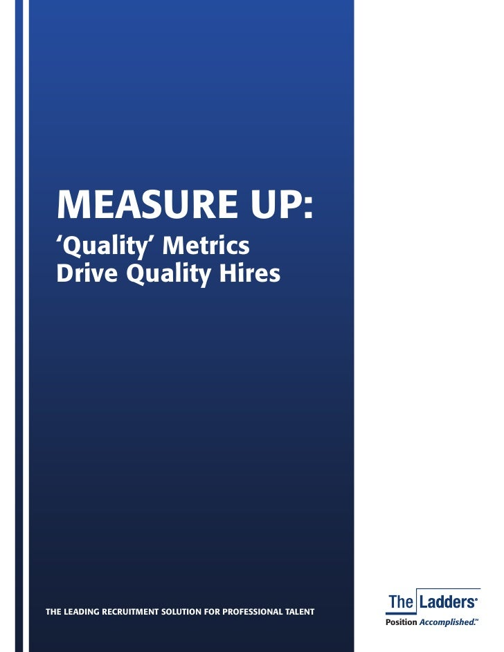 MEASURE UP:   'Quality' Metrics   Drive Quality Hires     THE LEADING RECRUITMENT SOLUTION FOR PROFESSIONAL TALENT        ...