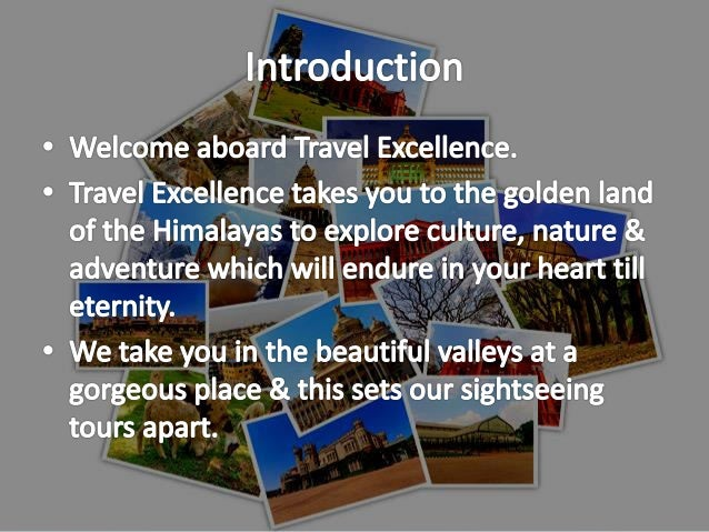 • Travel Packages for –Kashmir –Ladakh –Jammu –Some special interest tours.