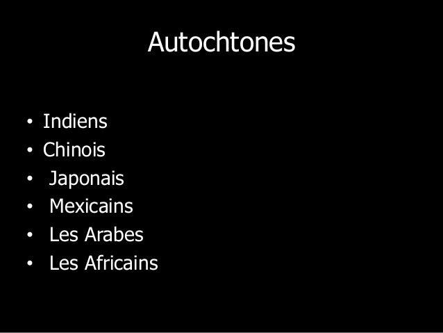 Autochtones Sont représentées ou exécutées par les: • Indiens • Chinois • Japonais • Mexicains • Les Arabes • Les Africains