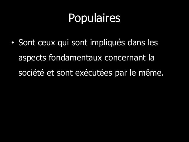 Populaires • Sont ceux qui sont impliqués dans les aspects fondamentaux concernant la société et sont exécutées par le mêm...