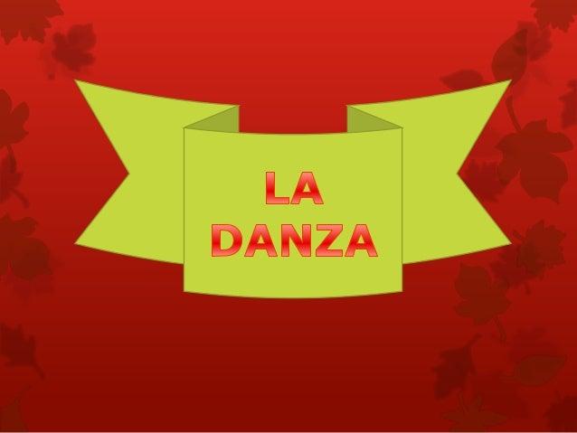 COMCEPTO DE LA DANZA Es el desarrollo artístico y técnico de una facultadinstintiva el hombre que le hace reaccionar conm...