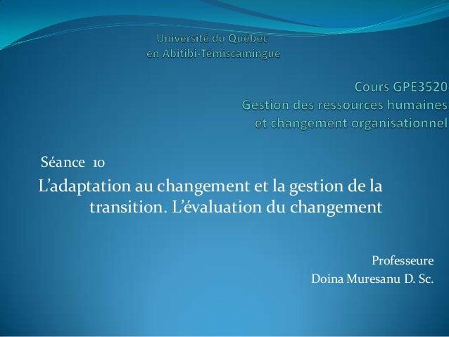 Séance 10L'adaptation au changement et la gestion de la       transition. L'évaluation du changement                      ...