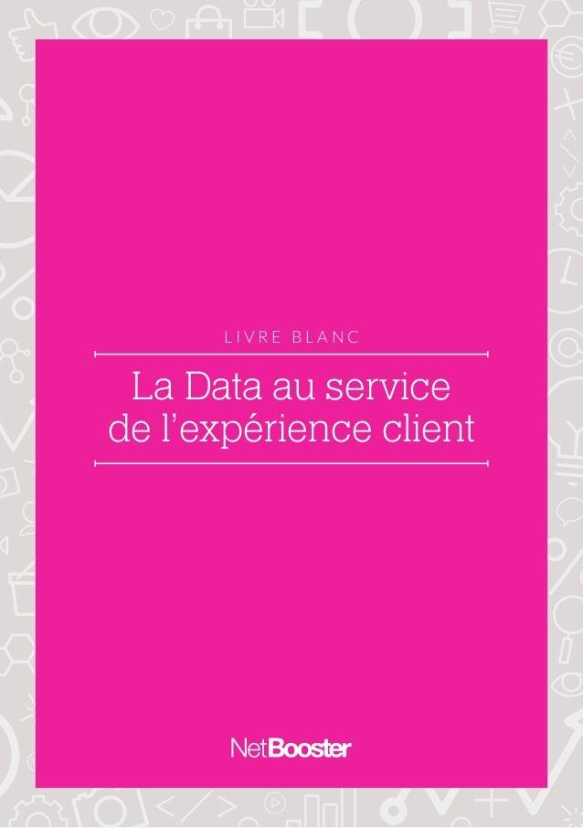La Data au service de l'expérience client L I V R E B L A N C