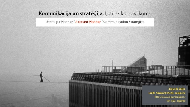 @zz_zigurds zz 2020 Strategic Planner / Account Planner / Communication Strategist Zigurds Zaķis LADC Skola 2019/20, sesij...