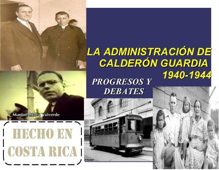 LA ADMINISTRACIÓN DE  CALDERÓN GUARDIA            1940-1944PROGRESOS Y  DEBATES