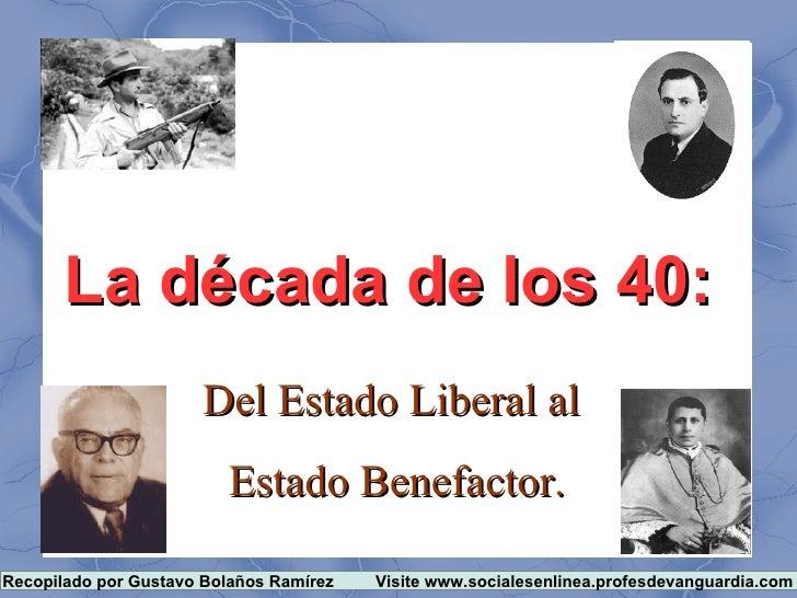 La década de los 40:                      Del Estado Liberal al                         Estado Benefactor.Recopilado por G...