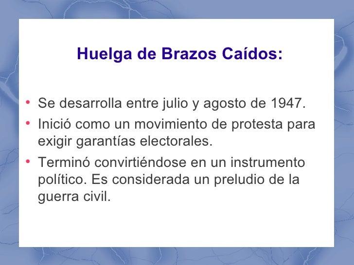 Huelga de Brazos Caídos:●    Se desarrolla entre julio y agosto de 1947.●    Inició como un movimiento de protesta para   ...
