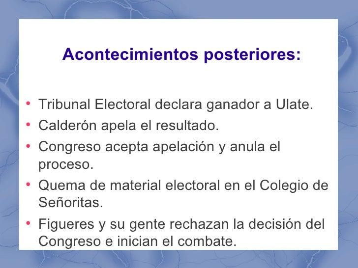 Acontecimientos posteriores:●    Tribunal Electoral declara ganador a Ulate.●    Calderón apela el resultado.●    Congreso...