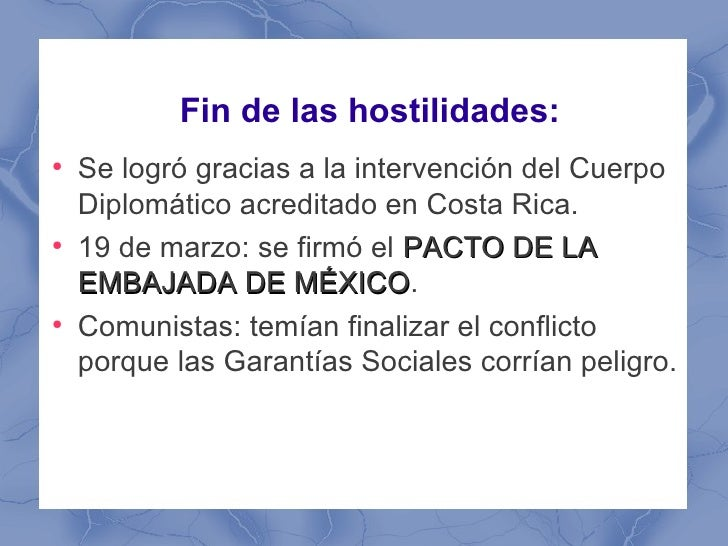 Fin de las hostilidades:●    Se logró gracias a la intervención del Cuerpo    Diplomático acreditado en Costa Rica.●    19...