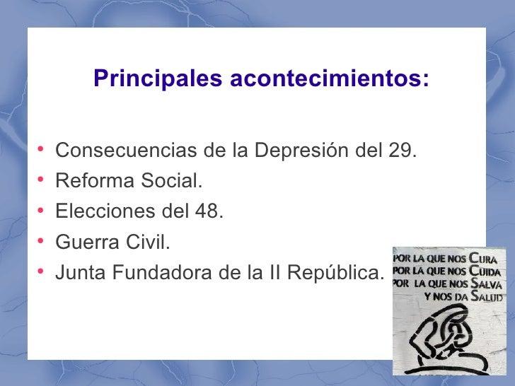 Principales acontecimientos:●    Consecuencias de la Depresión del 29.●    Reforma Social.●    Elecciones del 48.●    Guer...