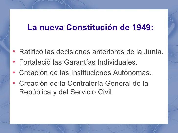La nueva Constitución de 1949:●    Ratificó las decisiones anteriores de la Junta.●    Fortaleció las Garantías Individual...