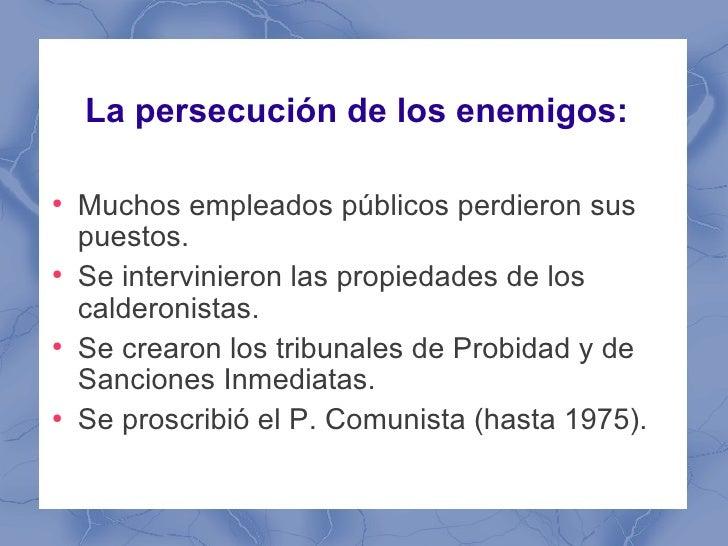 La persecución de los enemigos:●    Muchos empleados públicos perdieron sus    puestos.●    Se intervinieron las propiedad...