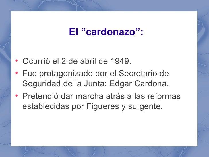 """El """"cardonazo"""":●    Ocurrió el 2 de abril de 1949.●    Fue protagonizado por el Secretario de    Seguridad de la Junta: Ed..."""