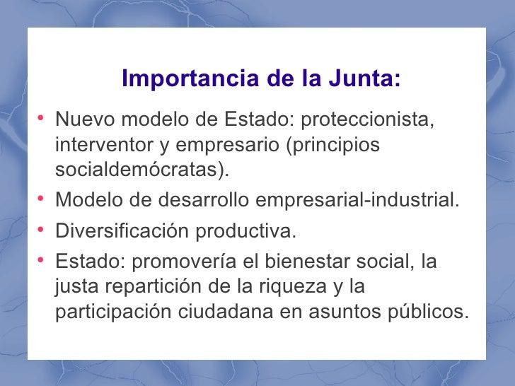 Importancia de la Junta:●    Nuevo modelo de Estado: proteccionista,    interventor y empresario (principios    socialdemó...