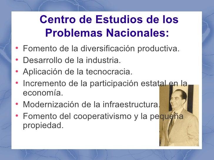 Centro de Estudios de los         Problemas Nacionales:●    Fomento de la diversificación productiva.●    Desarrollo de la...