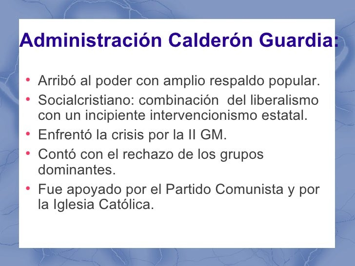 Administración Calderón Guardia:●    Arribó al poder con amplio respaldo popular.●    Socialcristiano: combinación del lib...