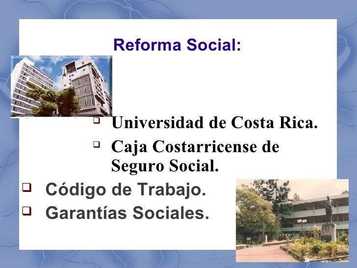 Reforma Social:          Universidad de Costa Rica.          Caja Costarricense de           Seguro Social.   Código de...