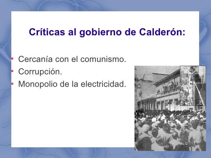 Críticas al gobierno de Calderón:●    Cercanía con el comunismo.●    Corrupción.●    Monopolio de la electricidad.