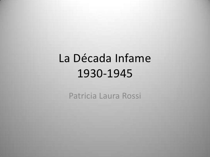 La Década Infame1930-1945<br />Patricia Laura Rossi<br />