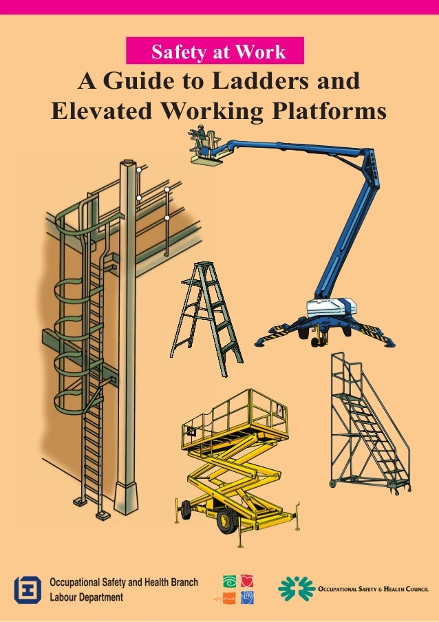 Safety at Work  A Guide to Ladders and Elevated Working Platforms  Published by the Labour Department  4/2008-1-B86a