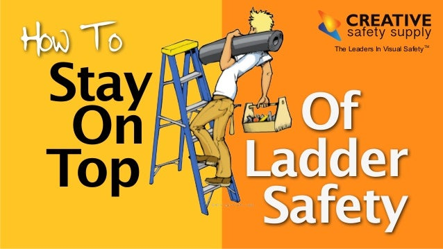 The Leaders How To In Visual SafetyTM  Stay  On  Top  Of  Ladder  Safety