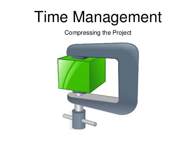 Time Management Compressing the Project