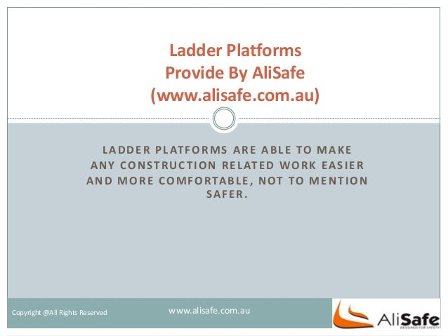 LADDER PLATFORMS ARE ABLE TO MAKE ANY CONSTRUCTION RELATED WORK EASIER AND MORE COMFORTABLE, NOT TO MENTION SAFER. Ladder ...