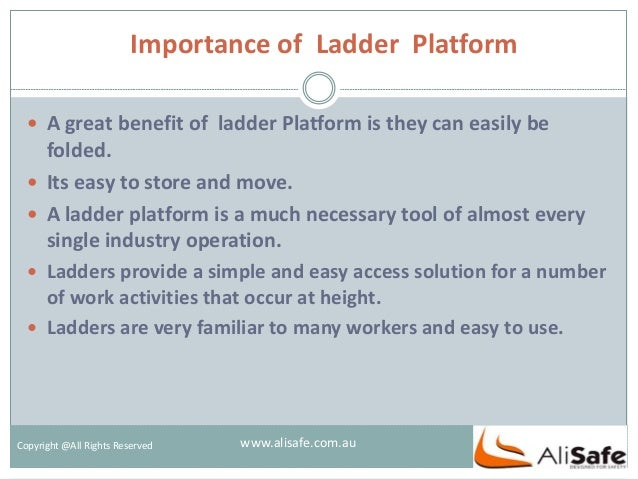 Importance of Ladder Platform Copyright @All Rights Reserved  A great benefit of ladder Platform is they can easily be fo...