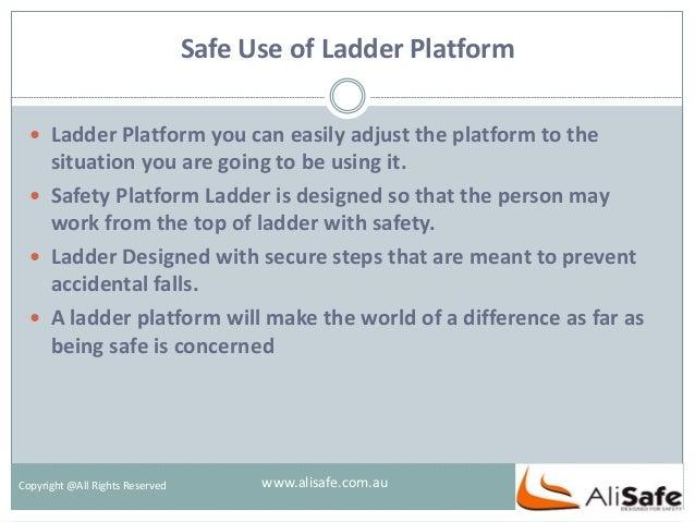 Safe Use of Ladder Platform Copyright @All Rights Reserved  Ladder Platform you can easily adjust the platform to the sit...