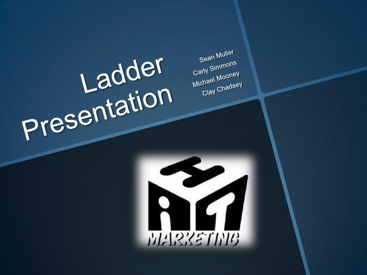 Sean Muller<br />Carly Simmons<br />Michael Mooney<br />Clay Chadsey<br />Ladder Presentation<br />