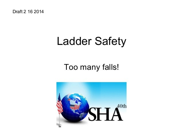 Ladder Safety Too many falls! Draft 2 16 2014
