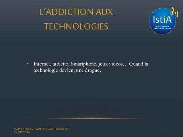 • Internet, tablette, Smartphone, jeux vidéos… Quand la technologie devient une drogue. L'ADDICTION AUX TECHNOLOGIES 1 REG...
