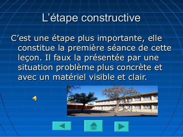 L'étape constructiveL'étape constructiveC'est une étape plus importante, elleC'est une étape plus importante, elleconstitu...