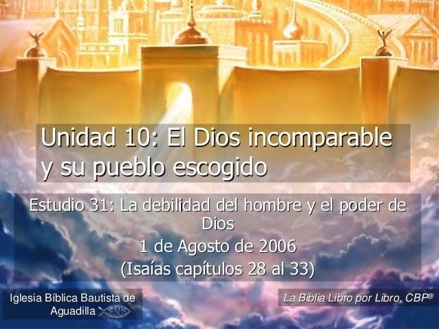 Unidad 10: El Dios incomparable      y su pueblo escogido    Estudio 31: La debilidad del hombre y el poder de            ...