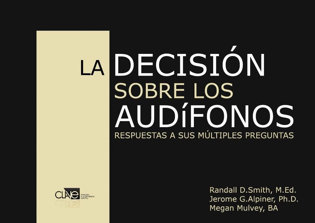 La decisión sobre los audífonos     Respuestas a sus múltiples preguntas               Randall D. Smith, M.Ed.            ...