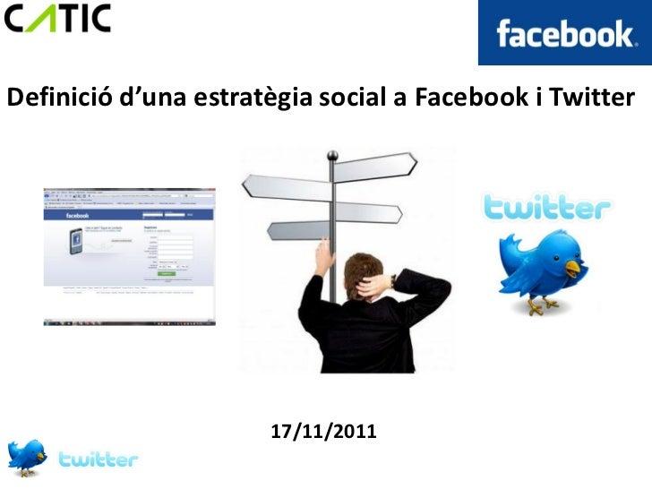 Definició d'una estratègia social a Facebook i Twitter                      17/11/2011