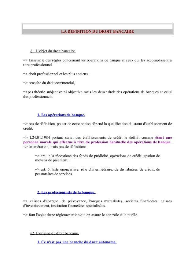 LA DEFINITION DU DROIT BANCAIRE  §1. L'objet du droit bancaire. => Ensemble des règles concernant les opérations de banque...