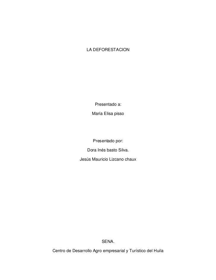 LA DEFORESTACION<br />Presentado a:<br />María Elisa pisso<br />Presentado por:<br />Dora Inés basto Silva.<br />Jesús Mau...