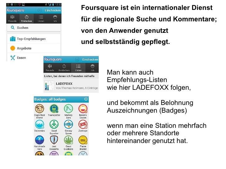 Foursquare ist ein internationaler Dienstfür die regionale Suche und Kommentare;von den Anwender genutztund selbstständig ...