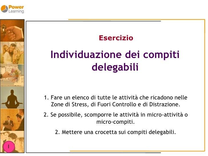 Esercizio        Individuazione dei compiti               delegabili      1. Fare un elenco di tutte le attività che ricad...