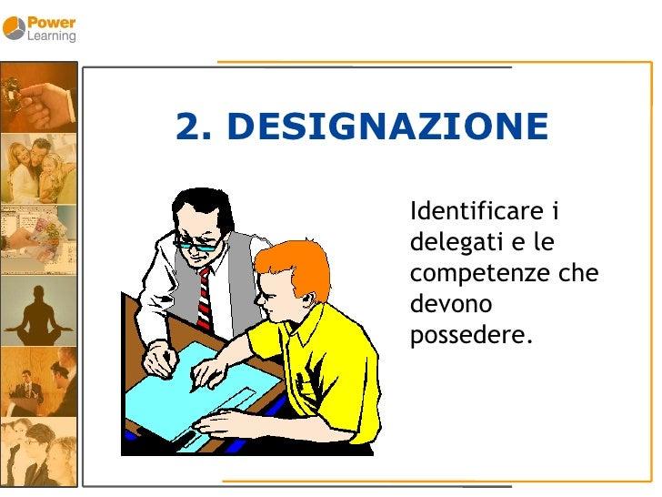 2. DESIGNAZIONE           Identificare i          delegati e le          competenze che          devono          possedere.