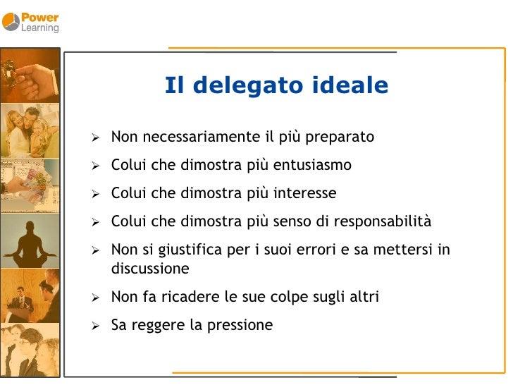 Il delegato ideale      Non necessariamente il più preparato       Colui che dimostra più entusiasmo       Colui che dim...
