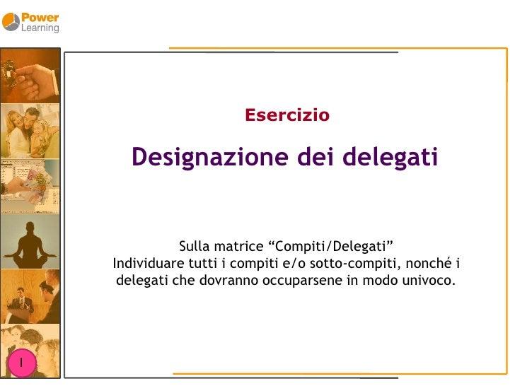 """Esercizio        Designazione dei delegati                  Sulla matrice """"Compiti/Delegati""""     Individuare tutti i compi..."""
