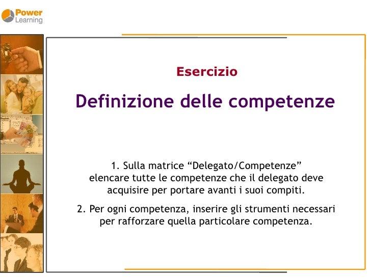 """Esercizio  Definizione delle competenze          1. Sulla matrice """"Delegato/Competenze""""   elencare tutte le competenze che..."""