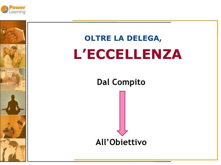 OLTRE LA DELEGA,  L'ECCELLENZA    Dal Compito        All'Obiettivo